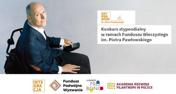 Konkurs stypendialny w ramach Funduszu Wieczystego im. Piotra Pawłowskiego